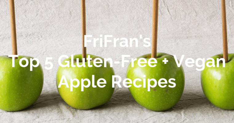 FriFran's Top Five Gluten-Free, Vegan Apple Recipes